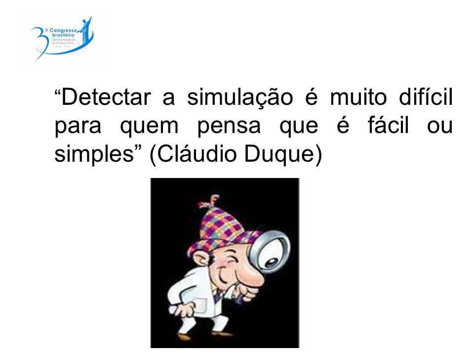 Detectar a simulação é muito difícil para quem pensa que é fácil ou simples (Cláudio Duque)