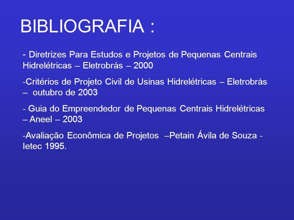 BIBLIOGRAFIA : Diretrizes Para Estudos e Projetos de Pequenas Centrais Hidrelétricas – Eletrobrás – 2000.