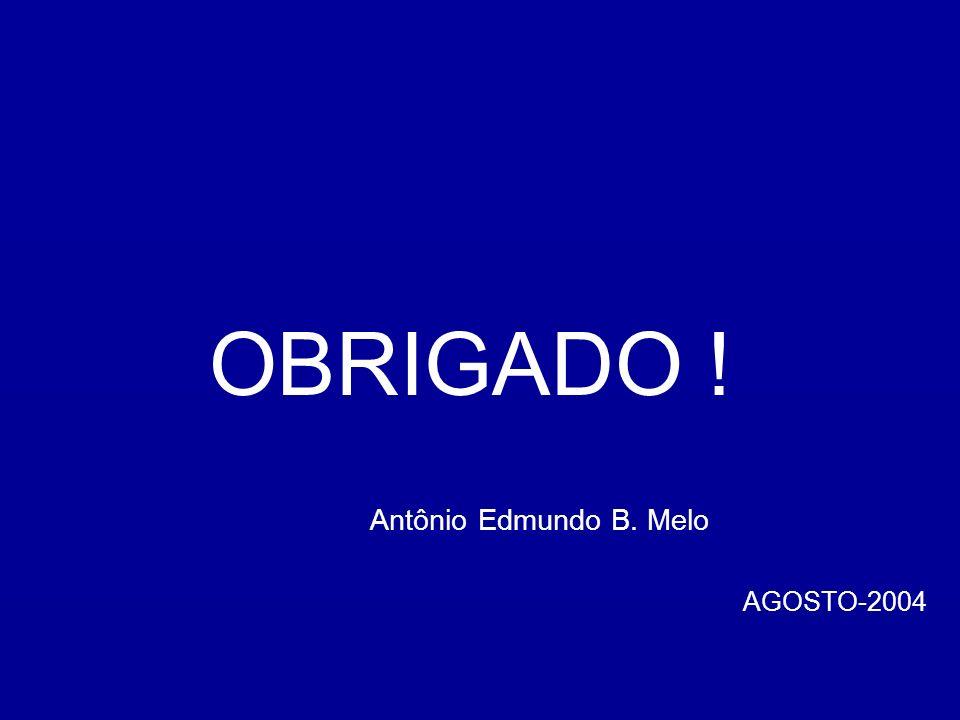 OBRIGADO ! Antônio Edmundo B. Melo AGOSTO-2004