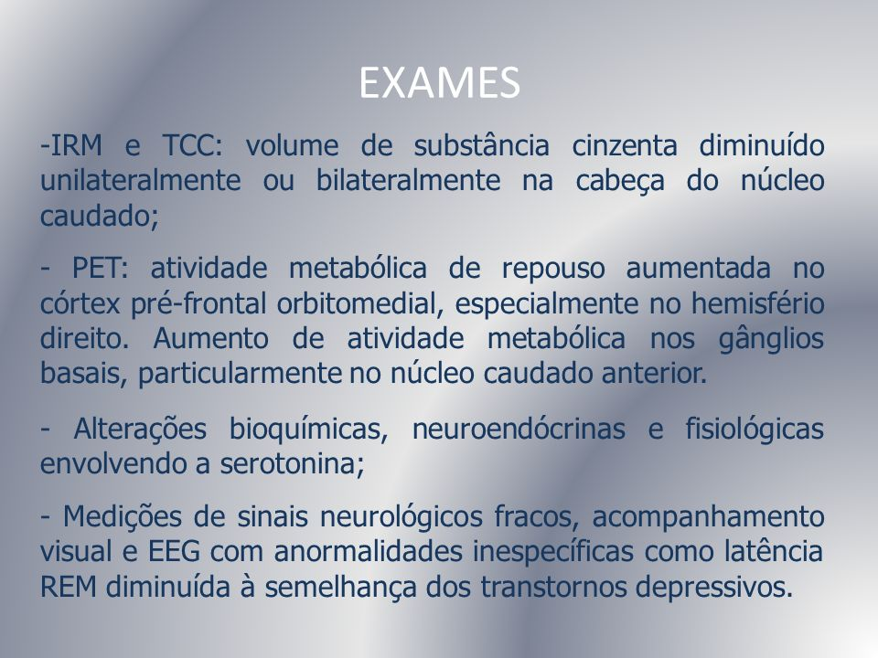 EXAMESIRM e TCC: volume de substância cinzenta diminuído unilateralmente ou bilateralmente na cabeça do núcleo caudado;