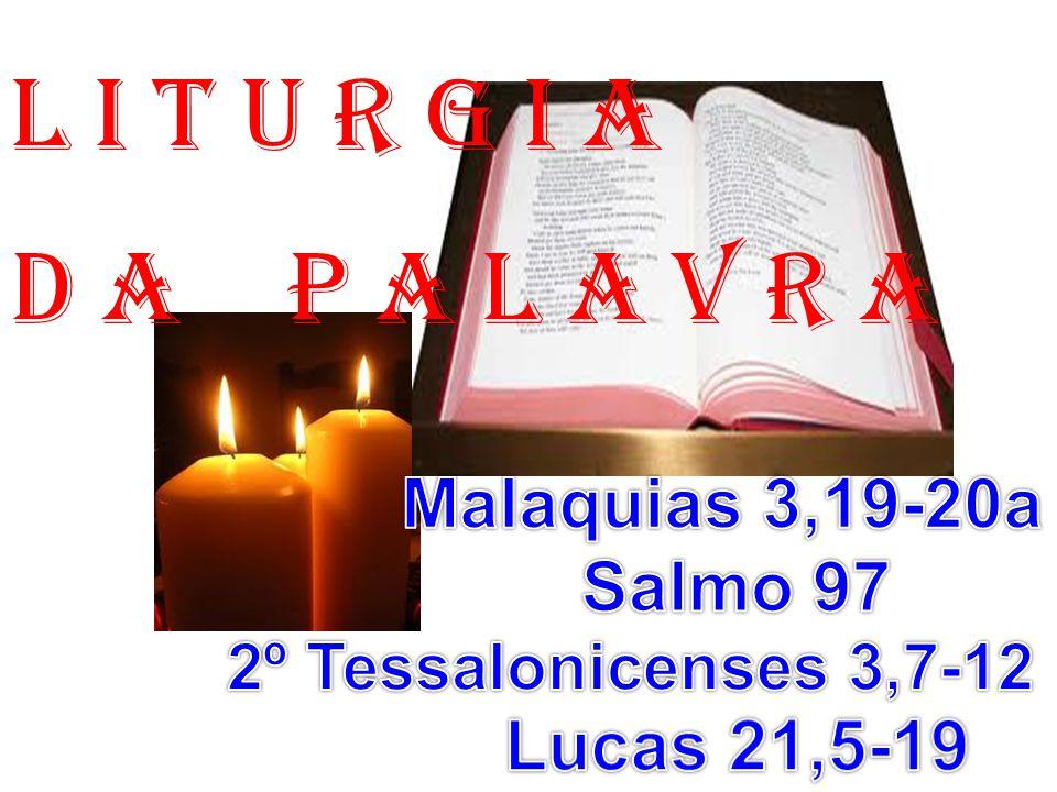 l i t u r g i a D a P a l a v r a Malaquias 3,19-20a Salmo 97