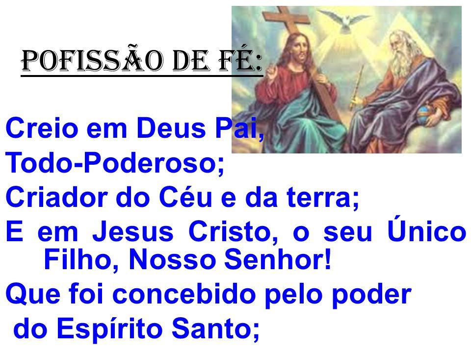 POFISSÃO DE FÉ: Creio em Deus Pai, Todo-Poderoso;
