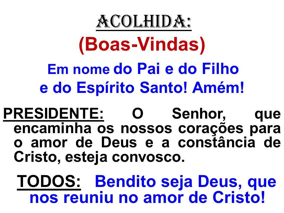 ACOLHIDA: (Boas-Vindas) Em nome do Pai e do Filho. e do Espírito Santo! Amém!