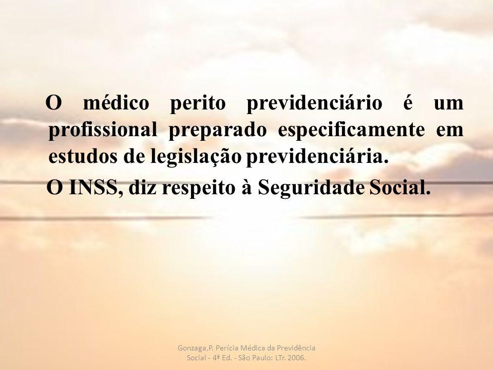 O médico perito previdenciário é um profissional preparado especificamente em estudos de legislação previdenciária. O INSS, diz respeito à Seguridade Social.