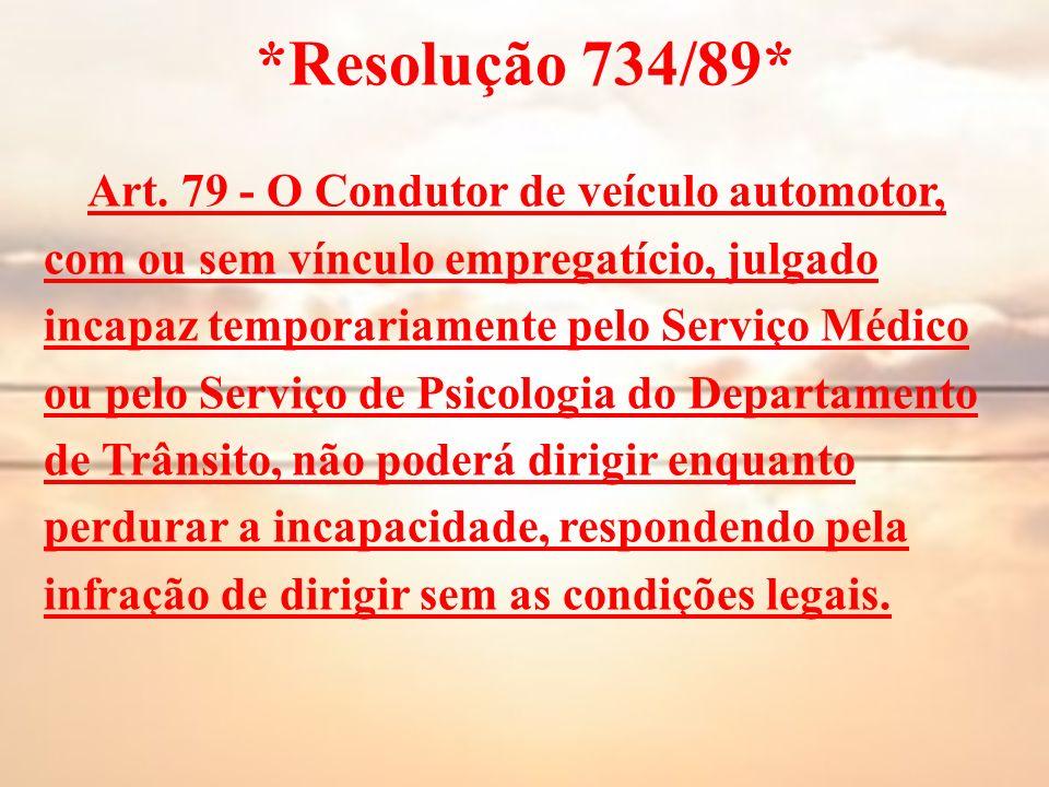 *Resolução 734/89* Art. 79 - O Condutor de veículo automotor,