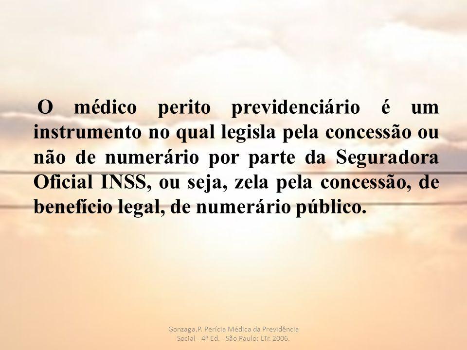 O médico perito previdenciário é um instrumento no qual legisla pela concessão ou não de numerário por parte da Seguradora Oficial INSS, ou seja, zela pela concessão, de benefício legal, de numerário público.