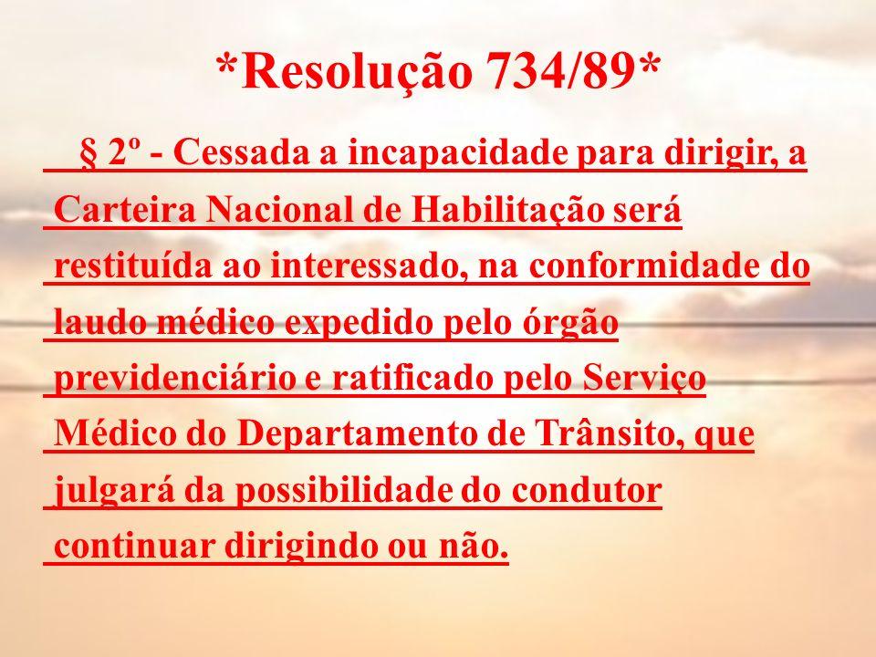 *Resolução 734/89* § 2º - Cessada a incapacidade para dirigir, a