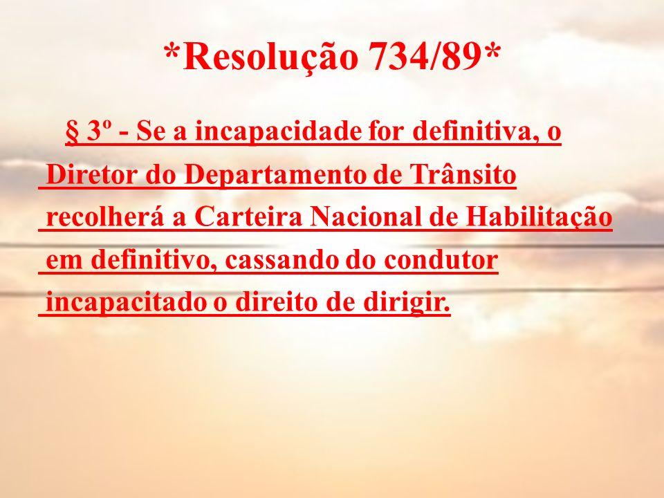 *Resolução 734/89* § 3º - Se a incapacidade for definitiva, o