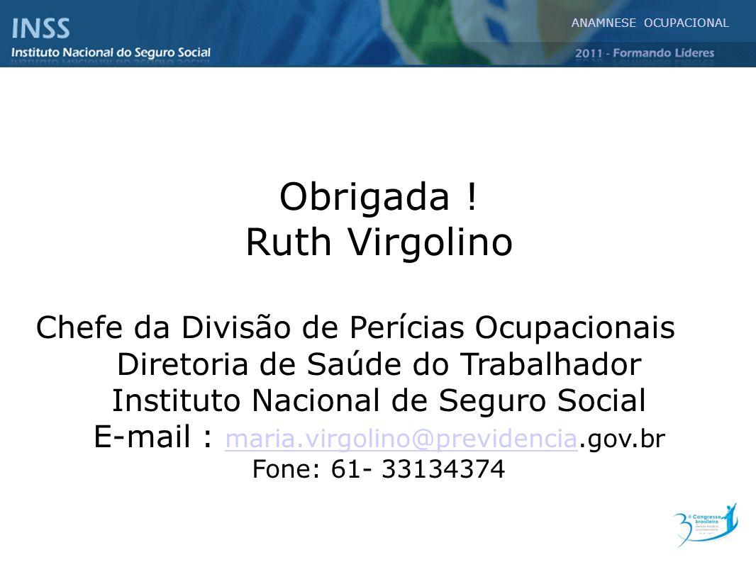 Obrigada ! Ruth Virgolino Chefe da Divisão de Perícias Ocupacionais