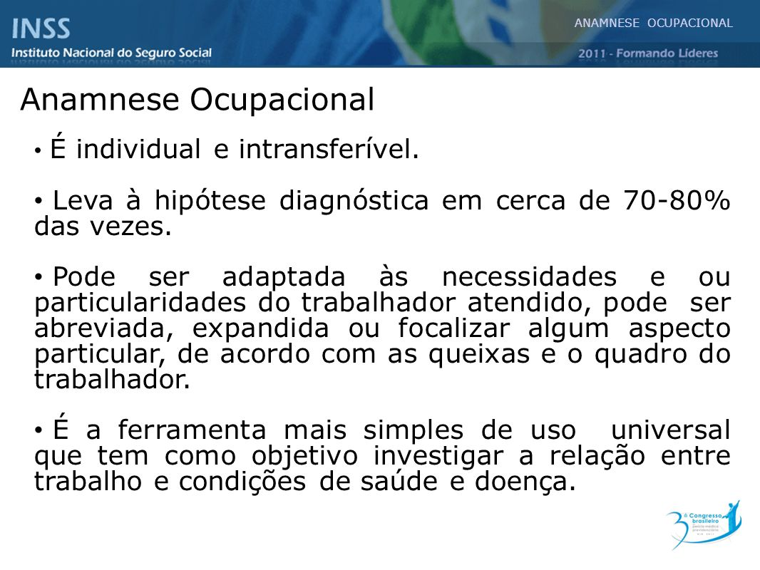 ANAMNESE OCUPACIONAL Anamnese Ocupacional. É individual e intransferível. Leva à hipótese diagnóstica em cerca de 70-80% das vezes.