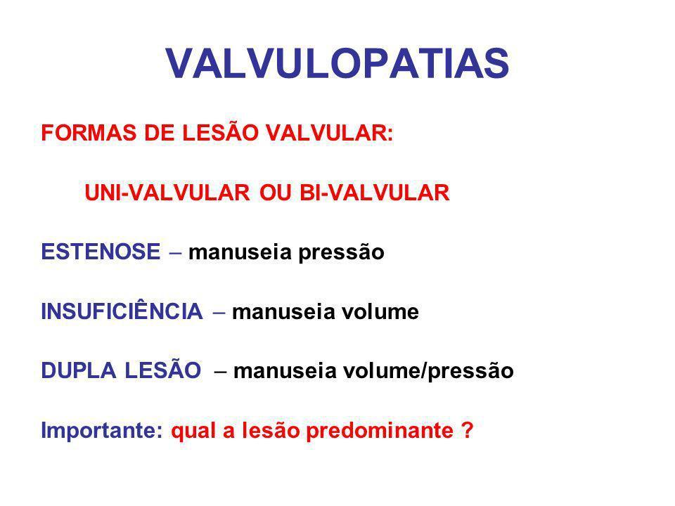 VALVULOPATIAS FORMAS DE LESÃO VALVULAR: UNI-VALVULAR OU BI-VALVULAR