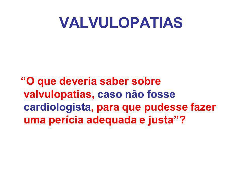 VALVULOPATIAS O que deveria saber sobre valvulopatias, caso não fosse cardiologista, para que pudesse fazer uma perícia adequada e justa