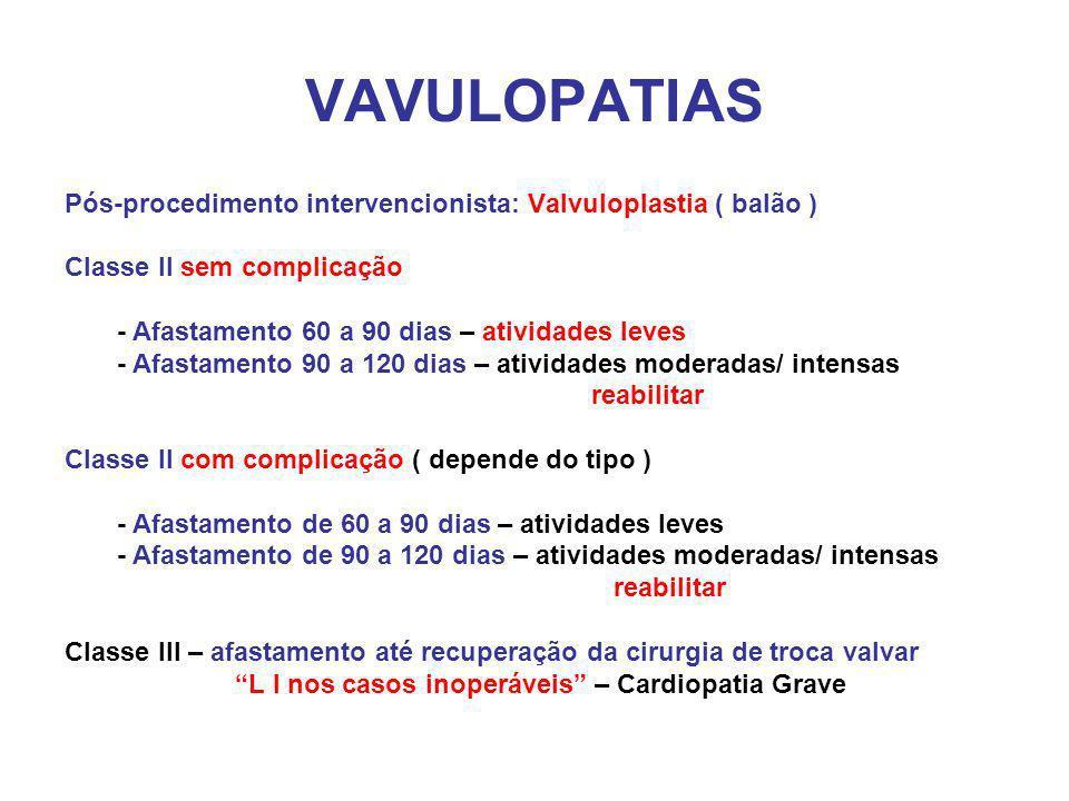 VAVULOPATIAS Pós-procedimento intervencionista: Valvuloplastia ( balão ) Classe II sem complicação.