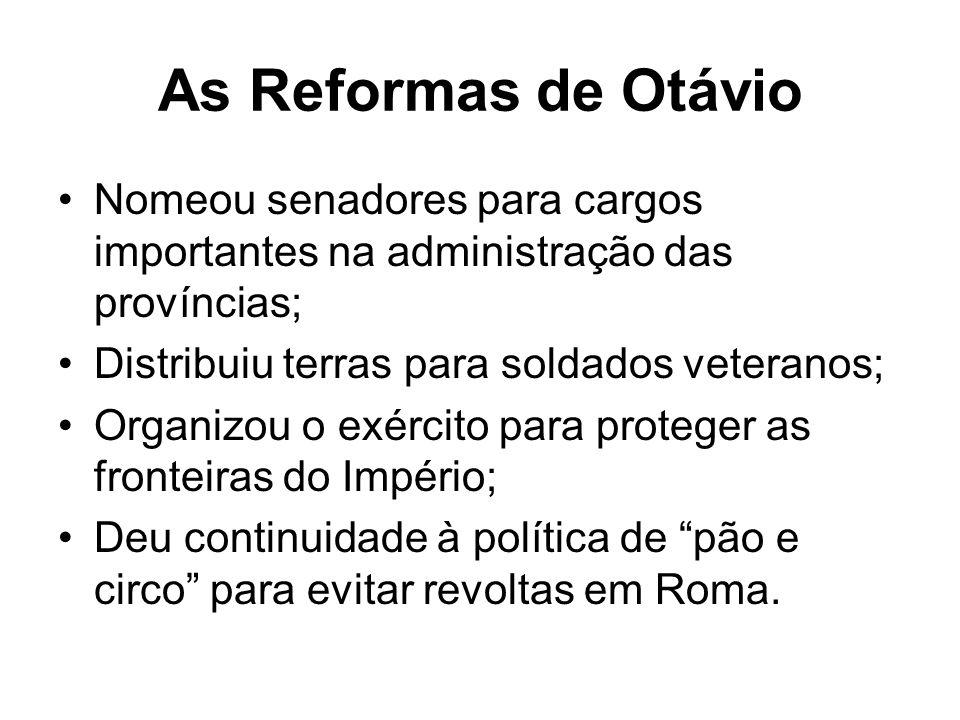 As Reformas de Otávio Nomeou senadores para cargos importantes na administração das províncias; Distribuiu terras para soldados veteranos;