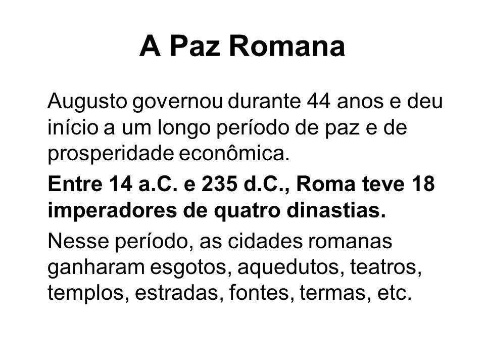 A Paz Romana Augusto governou durante 44 anos e deu início a um longo período de paz e de prosperidade econômica.