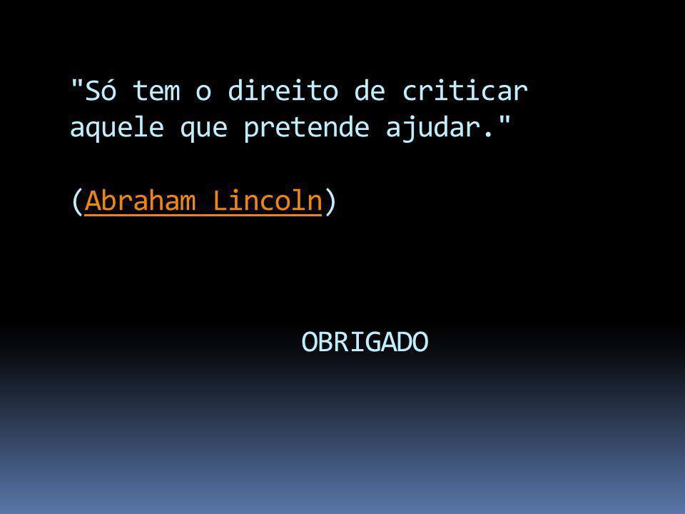 Só tem o direito de criticar aquele que pretende ajudar