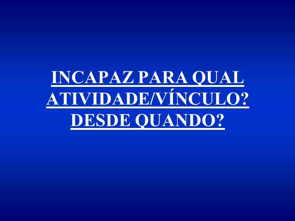 INCAPAZ PARA QUAL ATIVIDADE/VÍNCULO DESDE QUANDO
