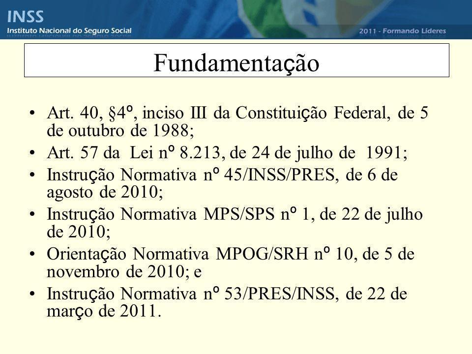 Fundamentação Art. 40, §4º, inciso III da Constituição Federal, de 5 de outubro de 1988; Art. 57 da Lei nº 8.213, de 24 de julho de 1991;
