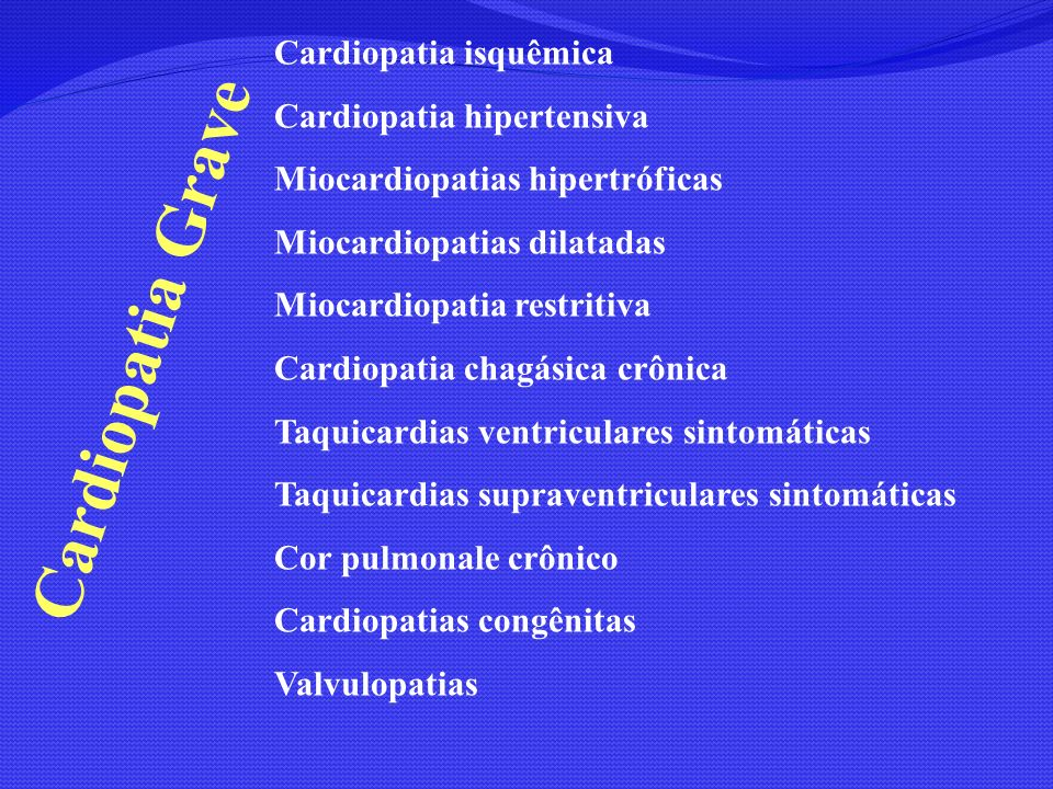 Cardiopatia Grave Cardiopatia isquêmica Cardiopatia hipertensiva