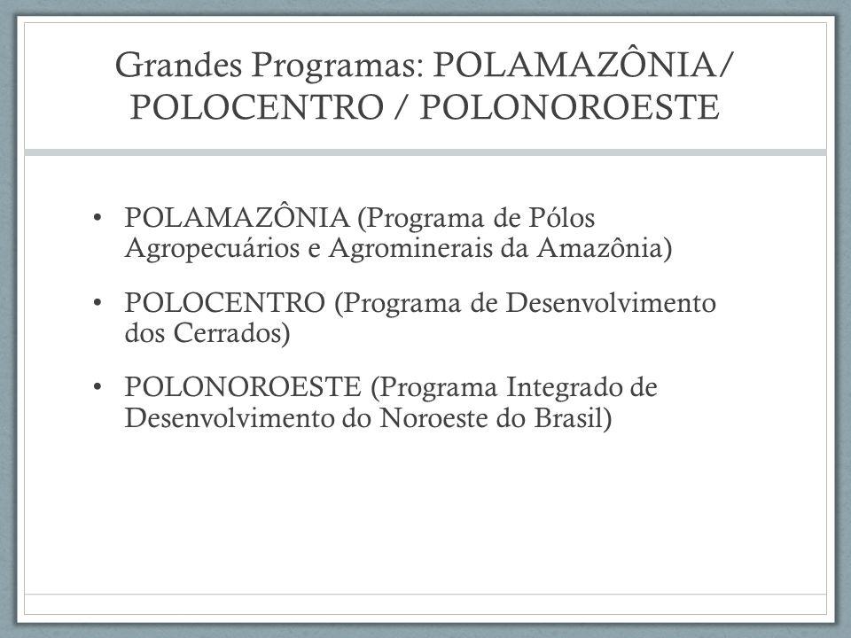 Grandes Programas: POLAMAZÔNIA/ POLOCENTRO / POLONOROESTE