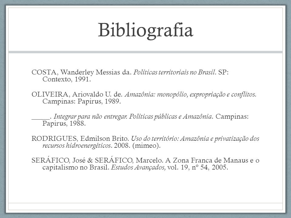 BibliografiaCOSTA, Wanderley Messias da. Políticas territoriais no Brasil. SP: Contexto, 1991.