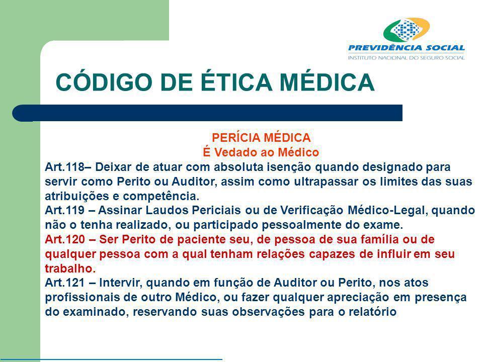CÓDIGO DE ÉTICA MÉDICA PERÍCIA MÉDICA É Vedado ao Médico