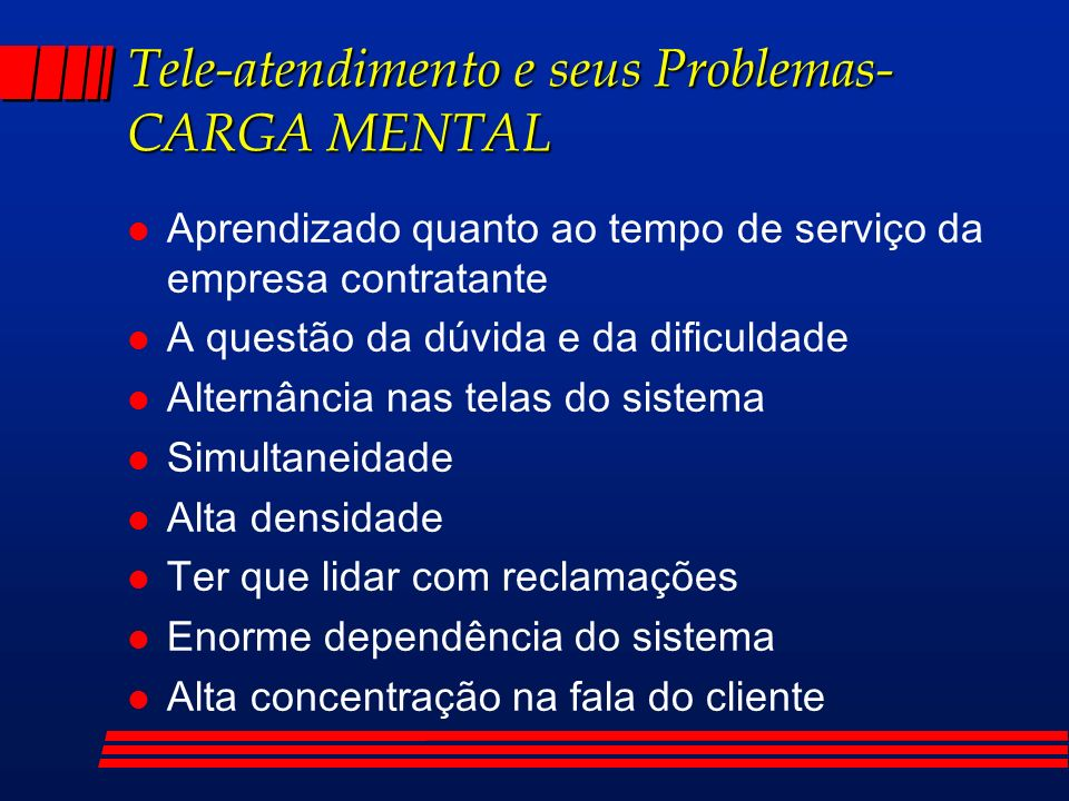 Tele-atendimento e seus Problemas- CARGA MENTAL