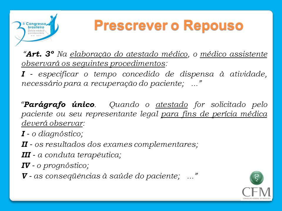 Prescrever o Repouso Art. 3º Na elaboração do atestado médico, o médico assistente observará os seguintes procedimentos:
