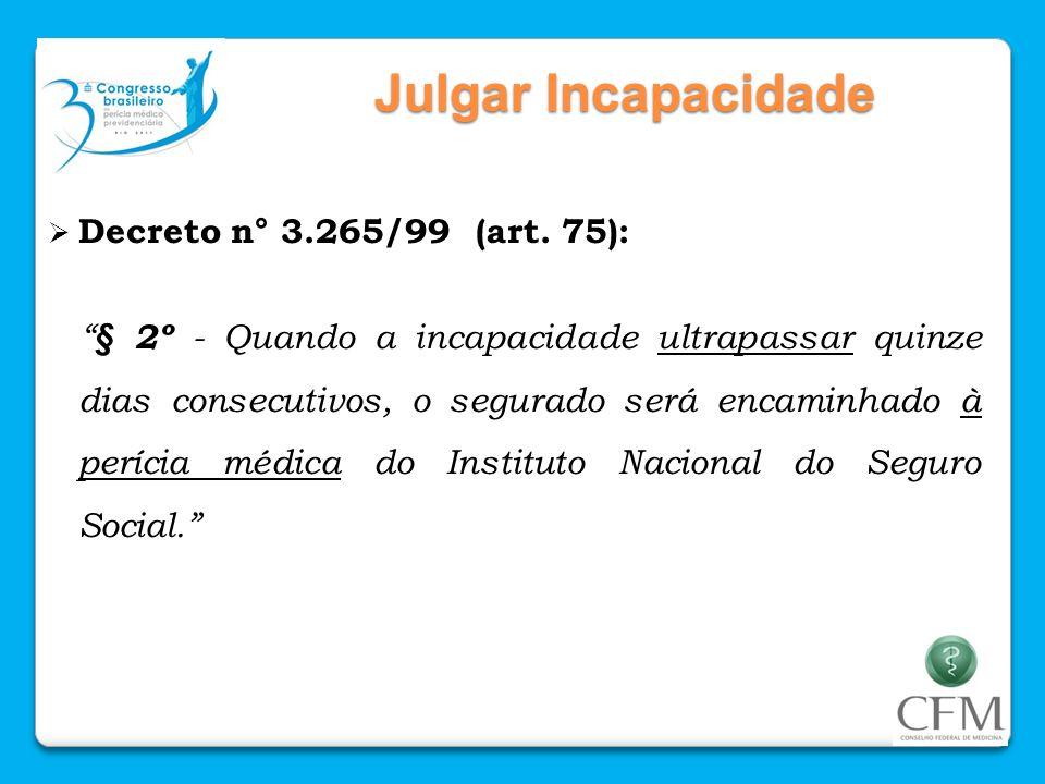 Julgar Incapacidade Decreto n° 3.265/99 (art. 75):