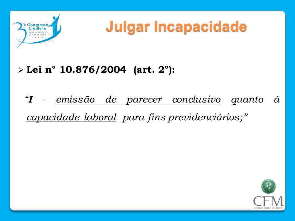 Julgar Incapacidade Lei n° 10.876/2004 (art. 2°):