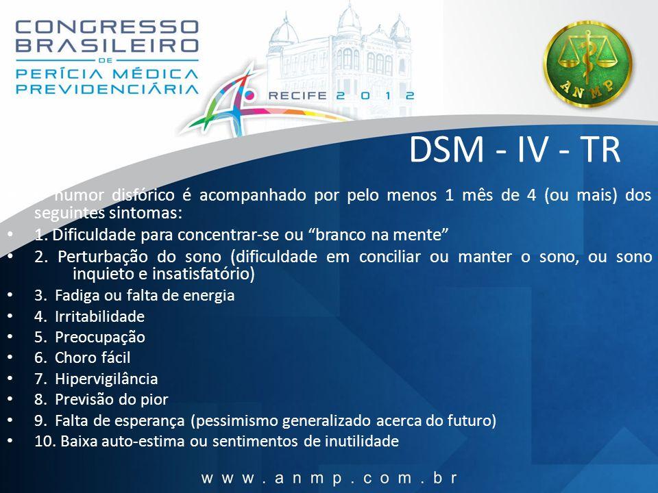 DSM - IV - TR O humor disfórico é acompanhado por pelo menos 1 mês de 4 (ou mais) dos seguintes sintomas: