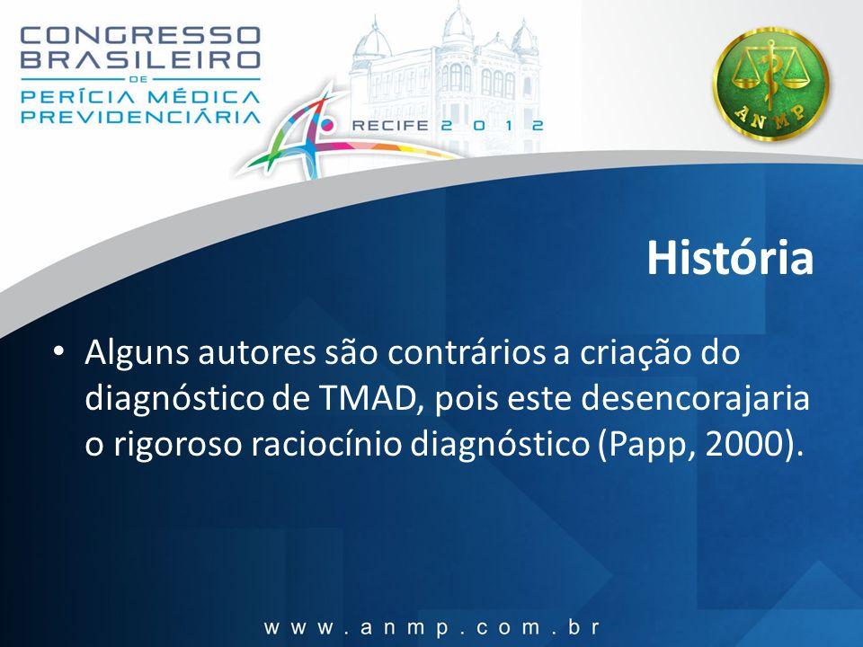 História Alguns autores são contrários a criação do diagnóstico de TMAD, pois este desencorajaria o rigoroso raciocínio diagnóstico (Papp, 2000).