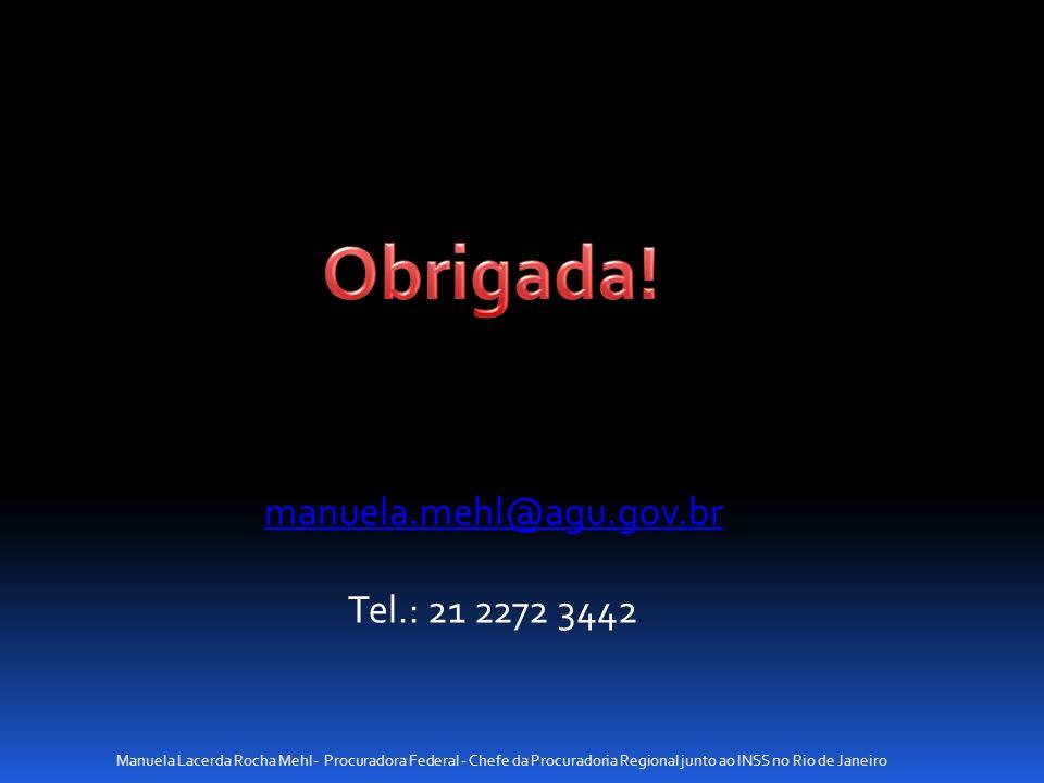 Obrigada! manuela.mehl@agu.gov.br Tel.: 21 2272 3442