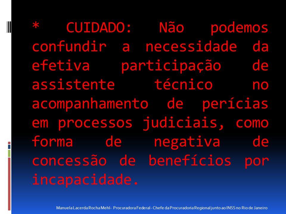 * CUIDADO: Não podemos confundir a necessidade da efetiva participação de assistente técnico no acompanhamento de perícias em processos judiciais, como forma de negativa de concessão de benefícios por incapacidade.