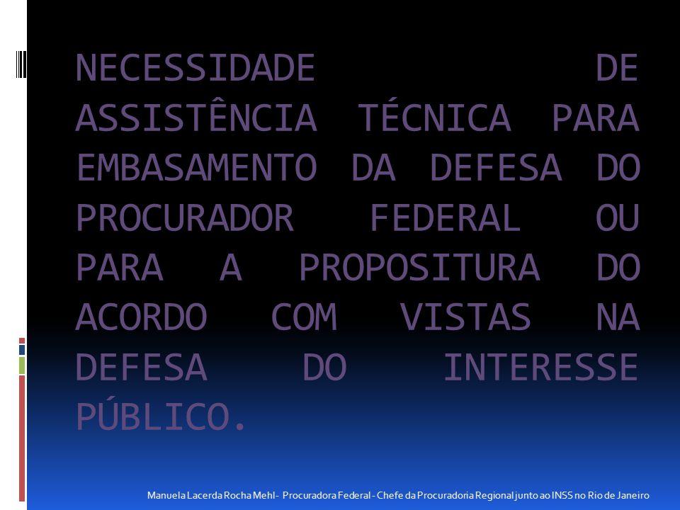 NECESSIDADE DE ASSISTÊNCIA TÉCNICA PARA EMBASAMENTO DA DEFESA DO PROCURADOR FEDERAL OU PARA A PROPOSITURA DO ACORDO COM VISTAS NA DEFESA DO INTERESSE PÚBLICO.