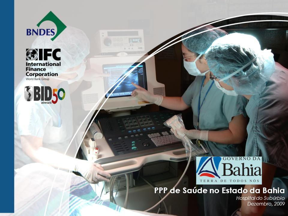 PPP de Saúde no Estado da Bahia Hospital do Subúrbio Dezembro, 2009