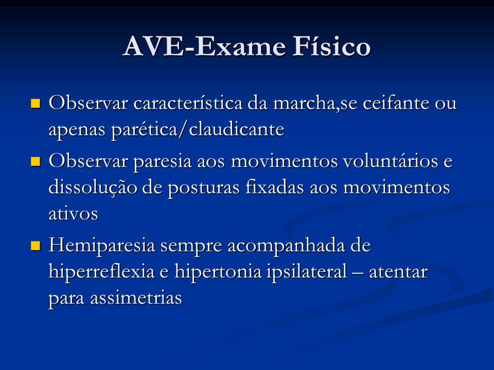AVE-Exame Físico Observar característica da marcha,se ceifante ou apenas parética/claudicante.