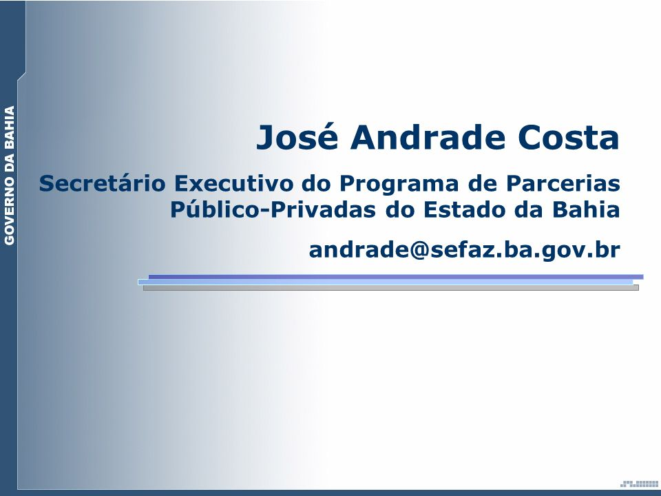 José Andrade Costa Secretário Executivo do Programa de Parcerias Público-Privadas do Estado da Bahia.