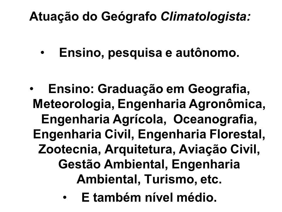 Atuação do Geógrafo Climatologista: Ensino, pesquisa e autônomo.