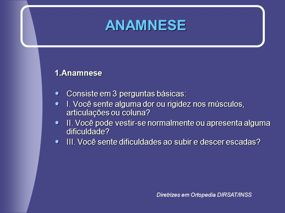 ANAMNESE 1.Anamnese Consiste em 3 perguntas básicas: