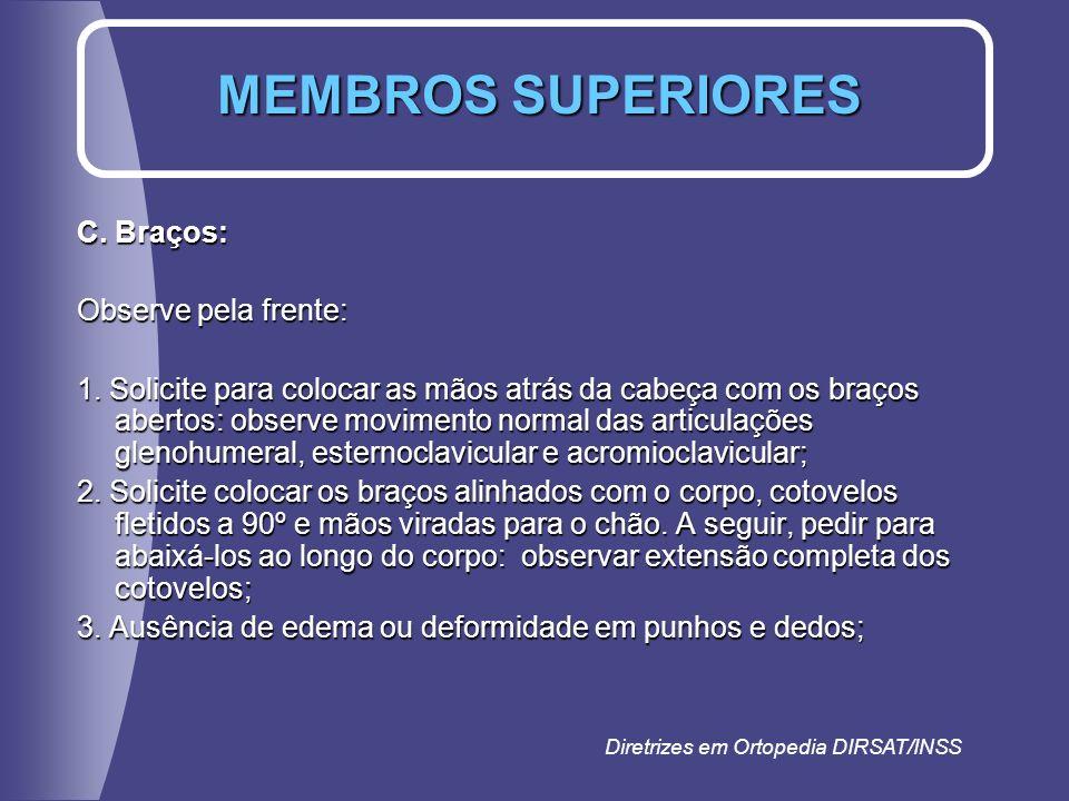 MEMBROS SUPERIORES C. Braços: Observe pela frente:
