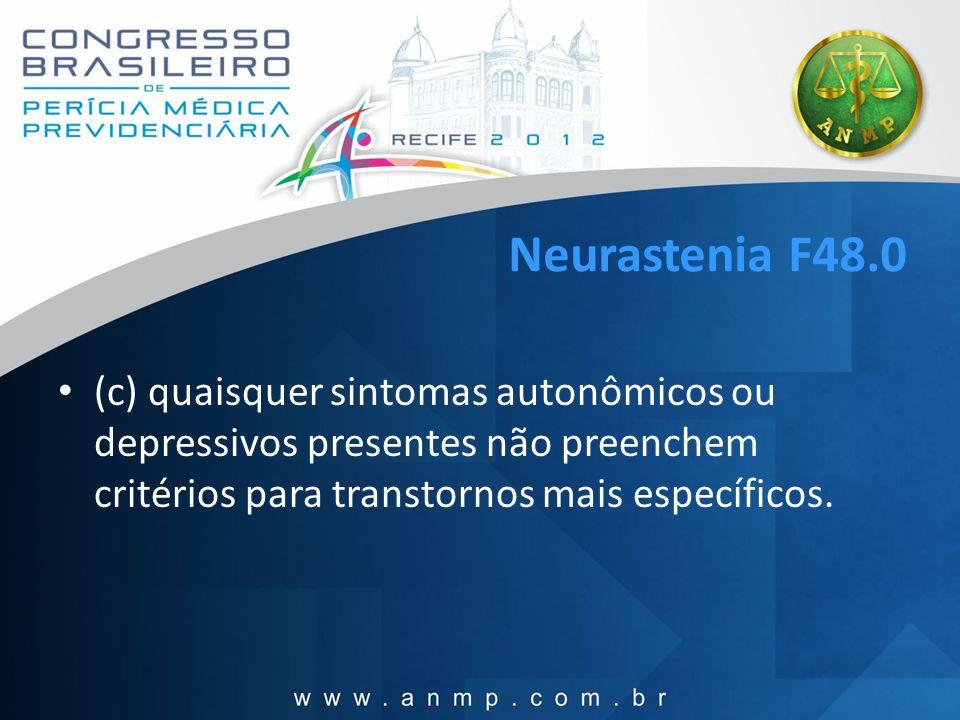 Neurastenia F48.0 (c) quaisquer sintomas autonômicos ou depressivos presentes não preenchem critérios para transtornos mais específicos.