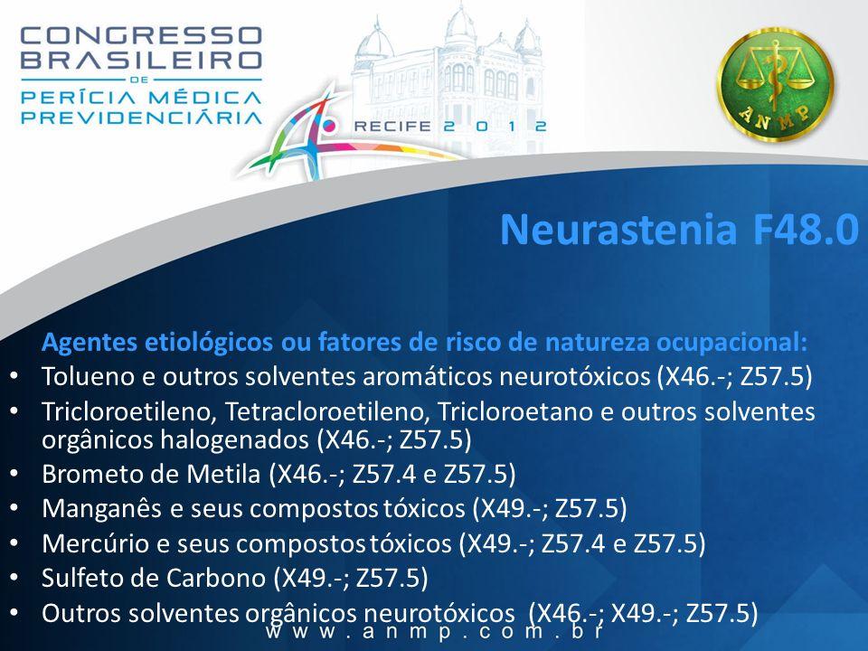 Neurastenia F48.0 Agentes etiológicos ou fatores de risco de natureza ocupacional: Tolueno e outros solventes aromáticos neurotóxicos (X46.-; Z57.5)