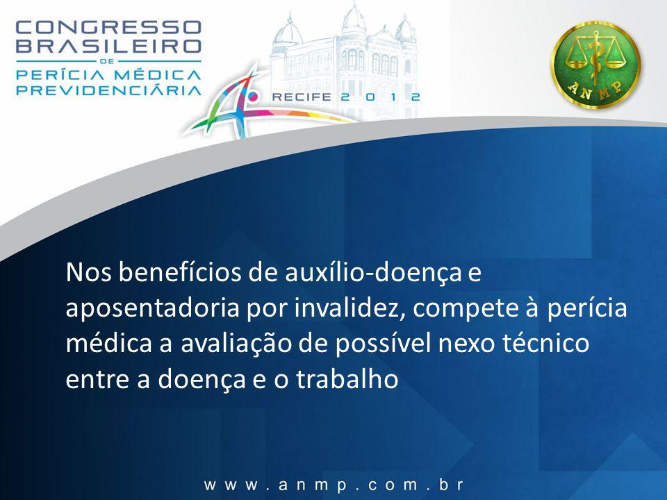 Nos benefícios de auxílio-doença e aposentadoria por invalidez, compete à perícia médica a avaliação de possível nexo técnico entre a doença e o trabalho