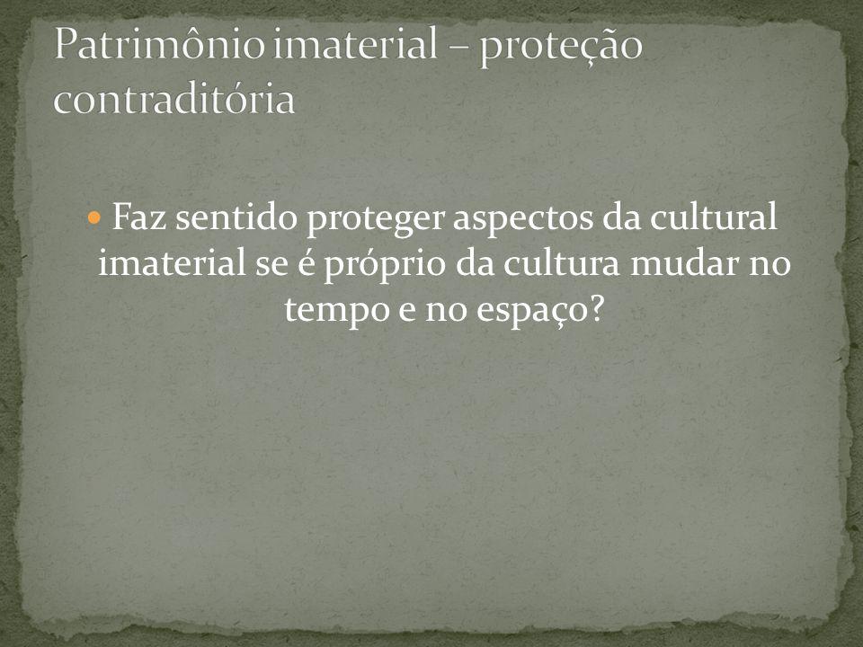 Patrimônio imaterial – proteção contraditória