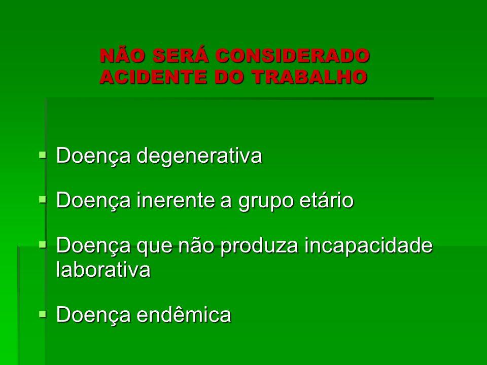 NÃO SERÁ CONSIDERADO ACIDENTE DO TRABALHO