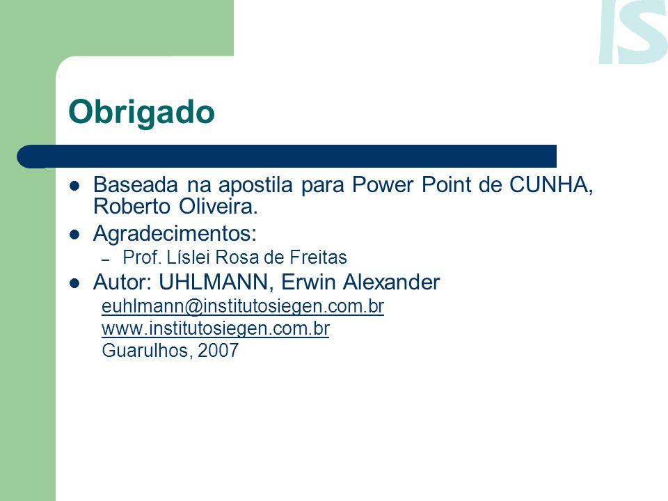 Obrigado Baseada na apostila para Power Point de CUNHA, Roberto Oliveira. Agradecimentos: Prof. Líslei Rosa de Freitas.