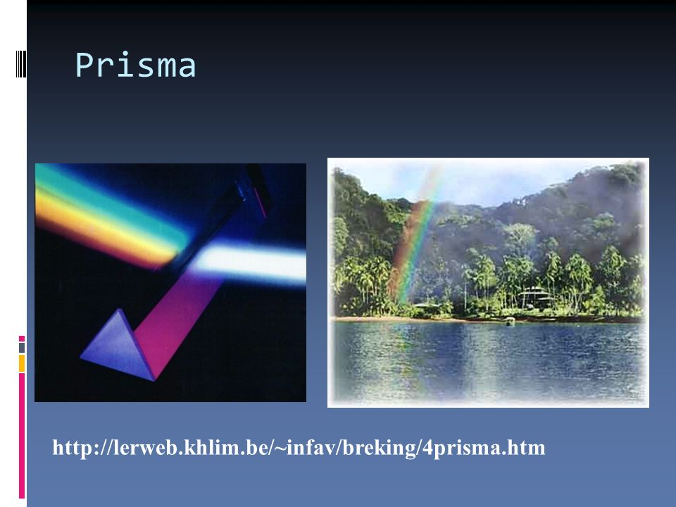 Prisma http://lerweb.khlim.be/~infav/breking/4prisma.htm 9