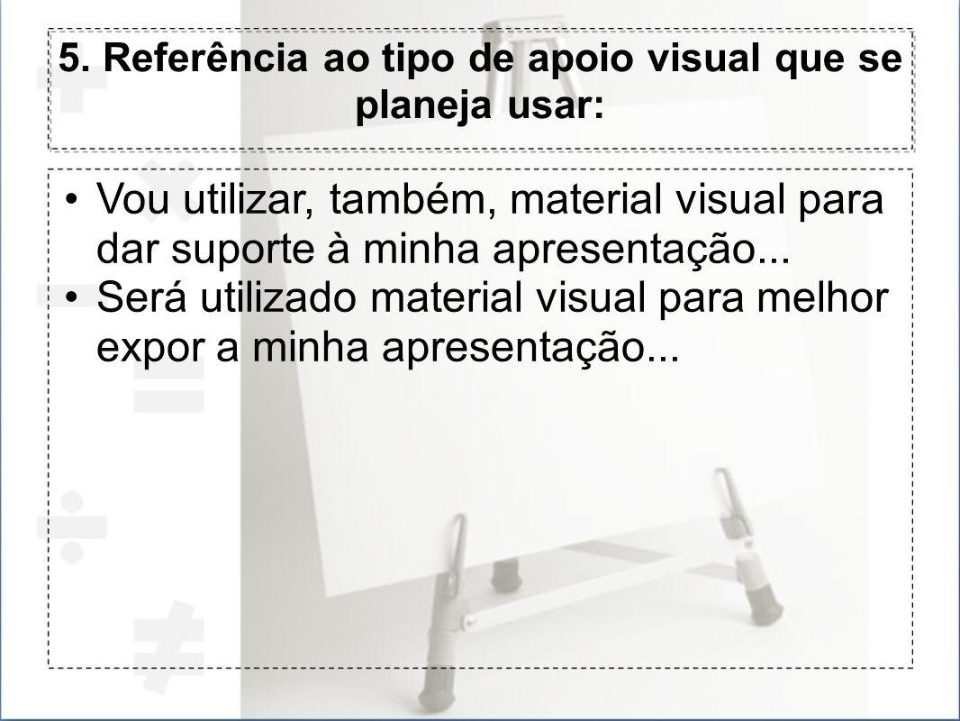 5. Referência ao tipo de apoio visual que se planeja usar: