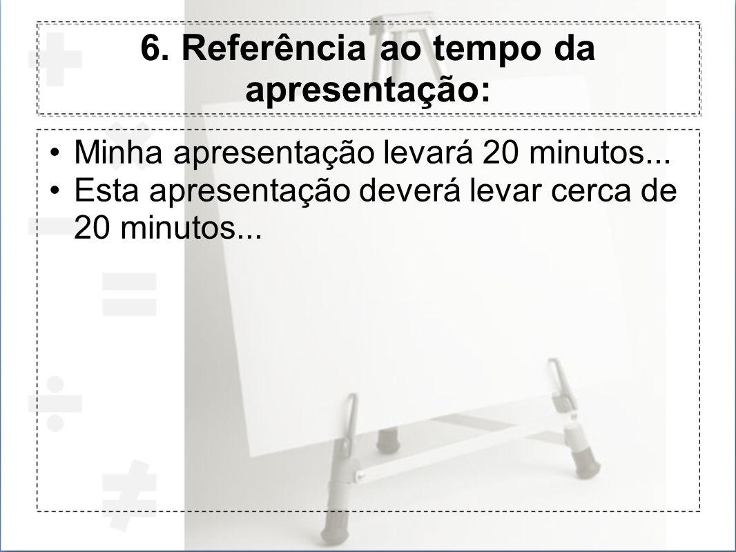 6. Referência ao tempo da apresentação: